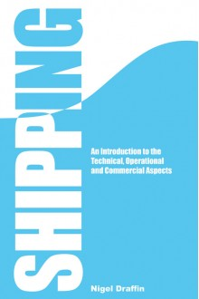 Shipping An Introduction to the Technical, Operational and Commercial Aspects
